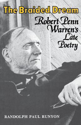 The Braided Dream: Robert Penn Warrens Late Poetry Randolph Paul Runyon