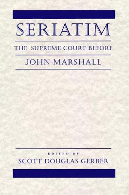 Seriatim: The Supreme Court Before John Marshall  by  Scott Douglas Gerber