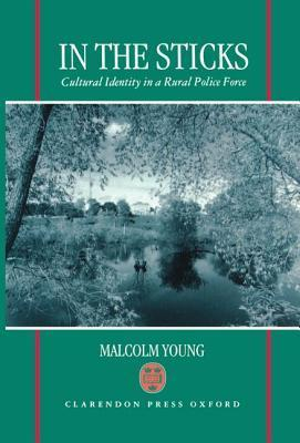 In the Sticks: Cultural Identity in a Rural Police Force  by  Malcolm Young
