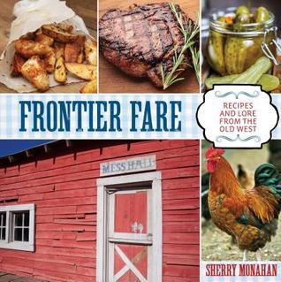 Frontier Fare: Recipes and Lore from the Old West  by  Sherry Monahan