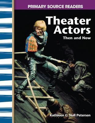 Theater Actors: Then and Now Kathleen C. Petersen