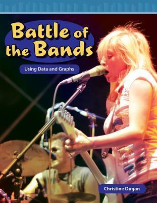 Battle of the Bands: Using Data and Graphs Christine Dugan