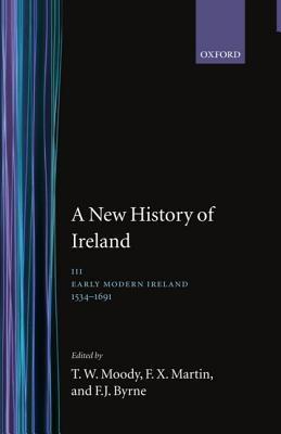 A New History Of Ireland, Vol. 3: Early Modern Ireland, 1534 1691  by  T.W. Moody