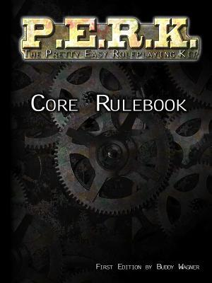 P.E.R.K. Core Rulebook  by  Buddy Wagner