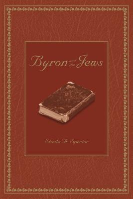 Byron and the Jews Sheila A. Spector