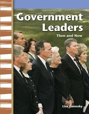 Government Leaders: Then and Now  by  Lisa Zamosky