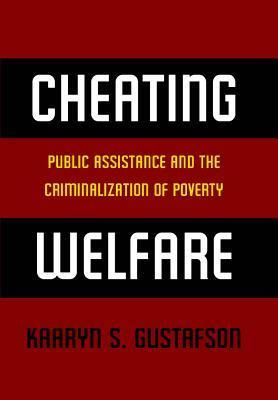 Cheating Welfare: Public Assistance and the Criminalization of Poverty Kaaryn Gustafson