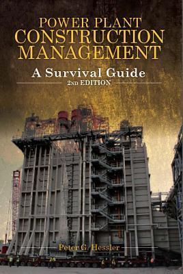 Power Plant Construction Management: A Survival Guide  by  Peter G. Hessler