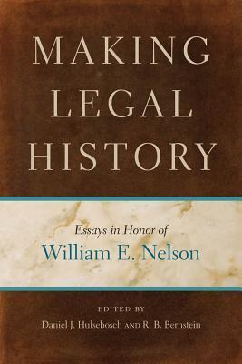 Making Legal History: Essays in Honor of William E. Nelson William Edward Nelson