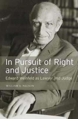 In Persuit of Right and Justice: Edward Wienfeld as Lawyer and Judge  by  William Nelson
