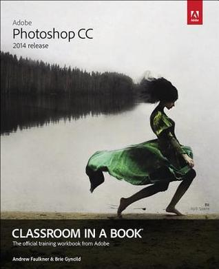 Adobe Photoshop CC Classroom in a Book (2014 Release)  by  Andrew Faulkner
