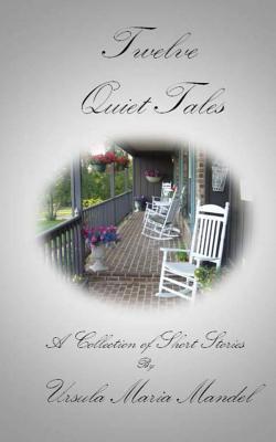 Twelve Quiet Tales  by  Ursula Maria Mandel