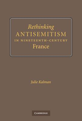 Rethinking Antisemitism in Nineteenth-Century France Julie Kalman