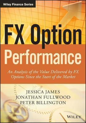 Fx Option Performance: An Analysis of the Value Delivered  by  Fx Options Since the Start of the Market by Jessica        James