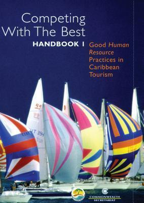 Competing with the Best Handbook 1: Good Human Resource Practices in Caribbean Tourism  by  Commonwealth Secretariat