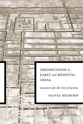 Urbanization in Early and Medieval China: Gazetteers for the City of Suzhou Olivia Milburn