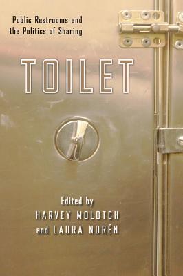 Toilet: Public Restrooms and the Politics of Sharing Harvey Molotch