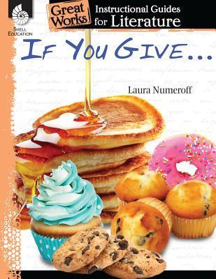 If You Give . . . Series: An Instructional Guide for Literature  by  Tracy Pearce