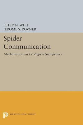 Spider Communication: Mechanisms and Ecological Significance  by  Peter N Witt