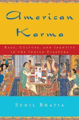 American Karma: Race, Culture, and Identity in the Indian Diaspora  by  Sunil  Bhatia