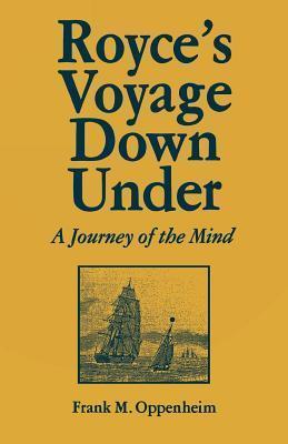 Royces Voyage Down Under: A Journey of the Mind Frank M. Oppenheim