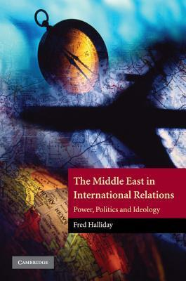 The Middle East in International Relations: Power, Politics and Ideology Fred Halliday