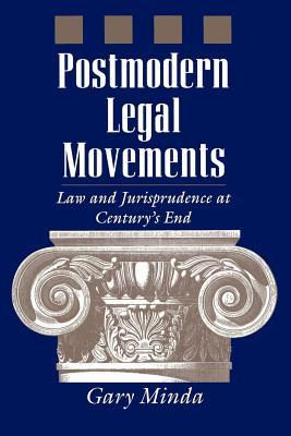Postmodern Legal Movements: Law and Jurisprudence at Centurys End  by  Gary Minda