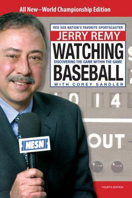 Watching Baseball, 4th: Discovering the Game within the Game  by  Jerry Remy