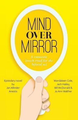 Mind Over Mirror: A Romantic Beach Read for the Bifocal Set  by  Jan Allinder Anestis