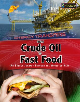 From Crude Oil to Fast Food Snacks: An Energy Journey Through the World of Heat  by  Ian Graham