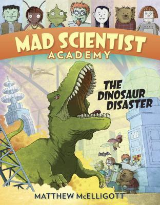 Mad Scientist Academy:  The Dinosaur Disaster Matthew McElligott