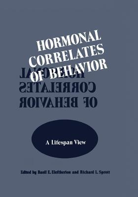 Hormonal Correlates of Behavior: Volume 1: A Lifespan View / Volume 2: An Organismic View  by  Basil Eleftheriou