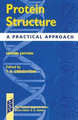 Protein Structure - A Practial Approach 2nd Edition  by  T. E. Creighton