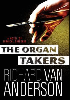 The Organ Takers: A Novel of Surgical Suspense  by  Richard Van Anderson