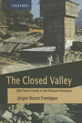 The Closed Valley: With Fierce Friends in the Pakistani Himalayas  by  Jurgen Wasim Frembgen