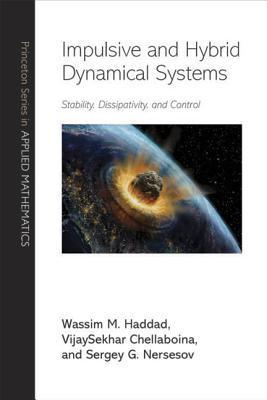 Impulsive and Hybrid Dynamical Systems: Stability, Dissipativity, and Control: Stability, Dissipativity, and Control  by  Wassim M. Haddad