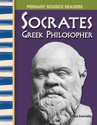 Socrates: Greek Philosopher: World Cultures Through Time Lisa Zamosky