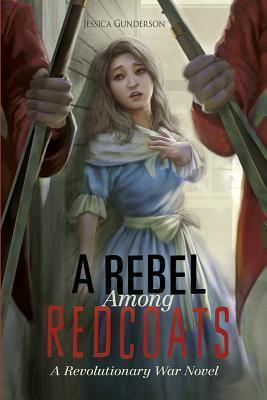 A Rebel Among Redcoats: A Revolutionary War Novel  by  Jessica S. Gunderson