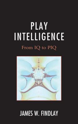 Play Intelligence: From IQ to Piq  by  James W Findlay