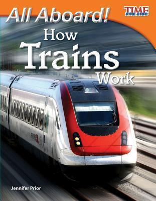 All Aboard! How Trains Work  by  Jennifer Overend Prior
