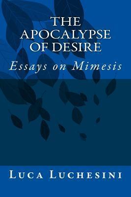 The Apocalypse of Desire: Essays on Mimesis  by  Luca Luchesini