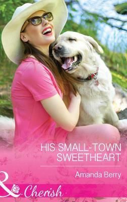 His Small-Town Sweetheart  by  Amanda  Berry