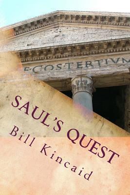 Sauls Quest: Is Jesus the Son of God? Bill Kincaid