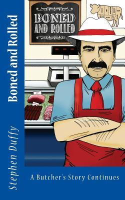 Boned and Rolled: A Butchers Story Continues as Told to Stephen Duffy