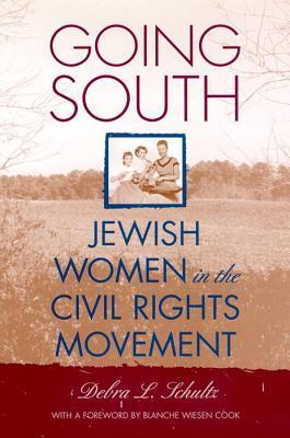 Going South: Jewish Women in the Civil Rights Movement Debra L. Schultz