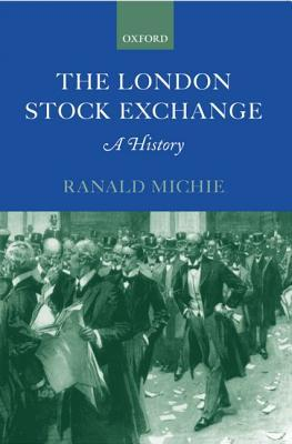 The London Stock Exchange: A History  by  Ranald C. Michie