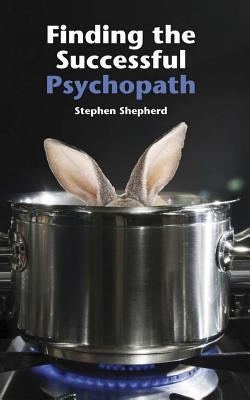 Finding the Successful Psychopath Stephen Shepherd