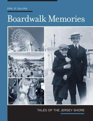 Boardwalk Memories: Tales of the Jersey Shore Emil R. Salvini