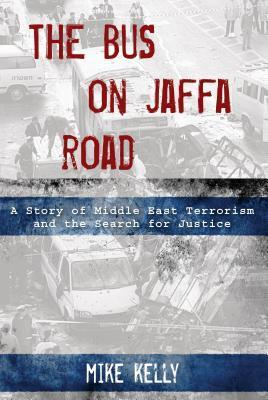 The Bus on Jaffa Road: A Story of Middle East Terrorism and the Search for Justice  by  Mike J. Kelly