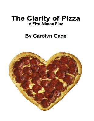 The Clarity of Pizza: A Five - Minute Play Carolyn Gage